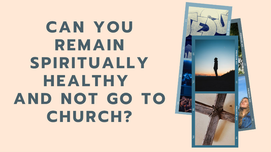 Poster with question, 'Can You Remain Spiritually Healthy and not go to Church?'.